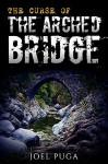 The Curse of the Arched Bridge - Joel Puga
