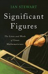 Significant Figures: The Lives and Work of Great Mathematicians - Ian Stewart