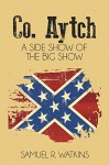 Co. Aytch (Illustrated): A Side Show of the Big Show - Samuel R. Watkins