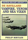 Postwar Military Aircraft: De Havilland, Vampire, Venom and Sea Vixen v. 5 (Postwar Military Aircraft) - Philip Birtles