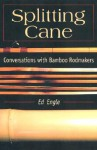 Splitting Cane: Conversations with Bamboo Rodmakers - Ed Engle, John Gierach