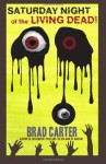 Saturday Night of the Living Dead - Brad Carter