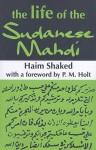 The Life of the Sudanese Mahdi - Haim Shaked, P.M. Holt