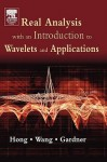 Real Analysis with an Introduction to Wavelets and Applications - Don Hong, Robert Gardner
