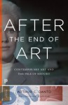 After the End of Art: Contemporary Art and the Pale of History (Princeton Classics) - Arthur C. Danto, Lydia Goehr