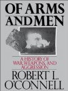 Of Arms and Men: A History of War, Weapons, and Aggression: History of War, Weapons and Aggression - Robert L. O'Connell
