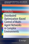 Distributed Optimization-Based Control of Multi-Agent Networks in Complex Environments (SpringerBriefs in Electrical and Computer Engineering) - Minghui Zhu, Sonia Martínez