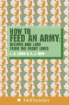 How to Feed an Army: Recipes and Lore from the Front Lines - Jim Lewin, P.J. Huff