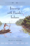 Journeys with Florida's Indians - Kelley G. Weitzel