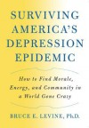 Surviving America's Depression Epidemic: How to Find Morale, Energy, and Community in a World Gone Crazy - Bruce E. Levine