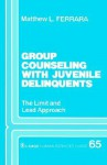 Group Counseling with Juvenile Delinquents: The Limit and Lead Approach - Matthew L. Ferrara