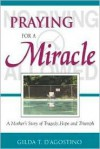 Praying for a Miracle: A Mother's Story of Tragedy, Hope and Triumph - Gilda T. D'agostino
