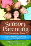 Sensory Parenting - The Elementary Years: School Years Are Easier when Your Child's Senses Are Happy! - Britt Collins, Jackie Linder Olson