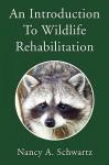 An Introduction to Wildlife Rehabilitation - Nancy A. Schwartz