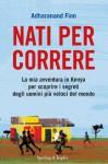 Nati per correre (Italian Edition) - Adharanand Finn