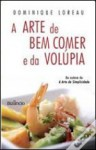 A Arte de Bem Comer e da Volúpia - Dominique Loreau