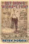 But Didn't We Have Fun?: An Informal History of Baseball's Pioneer Era, 1843-1870 - Peter Morris
