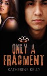 Only a Fragment - Katherine Kelly
