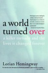 A World Turned Over: A Killer Tornado and the Lives It Changed Forever - Lorian Hemingway