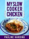 My Slow Cooker Chicken - Pauline Harding