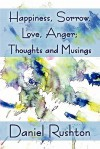 Happiness, Sorrow, Love, Anger; Thoughts and Musings - Daniel Rushton