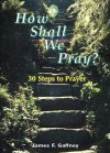 How Shall We Pray? - James Gaffney