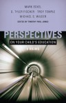 Perspectives on Your Child's Education: Four Views (Perspectives (B&H Publishing)) - Timothy Paul Jones, Mark Eckel, G. Tyler Fischer, Troy Temple, Michael S. Wilder