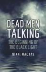 Dead Men Talking: The Beginning of the Black Light - Nikki Mackay