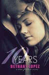 10 Years (Time for Love Book 5) - Bethany Lopez