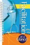 Facilitation at a Glance!: Your Pocket Guide to Facilitation - Ingrid Bens