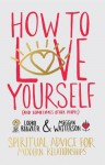 How to Love Yourself (and Sometimes Other People): Spiritual Advice for Modern Relationships - Meggan Watterson, Lodro Rinzler