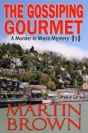 The Gossiping Gourmet: (A Murder in Marin Mystery - Book 1) (Murder in Marin Mysteries) - Martin Brown