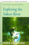 Exploring the Yukon River - Archie Satterfield