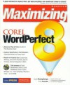 Maximizing Corel WordPerfect 8 [With A Collection of Valuable Utilities & Templates...] - Gayle Humpherys, Scott Larsen, Gayle Humphereys