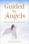 Guided by Angels: My Tour of the Spirit World - Paddy McMahon