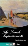 The French Impressionists (1860-1900) (Illustrated) - Camille Mauclair