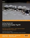 Getting Started with Oracle Soa Suite 11g R1 - A Hands-On Tutorial - Demed L'Her, Heidi Buelow, Jayaram Kasi