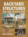 Backyard Structures and How to Build Them - Monte Burch