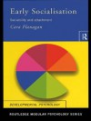 Early Socialisation: Sociability and Attachment (Routledge Modular Psychology) - Cara Flanagan