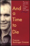 And a Time to Die: The Pain and Love of a Journey Home with AIDS - Frances Bontrager Greaser
