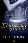Blackmailed By The Hero (Entangled Brazen) (Gone Hollywood) - Julie Particka