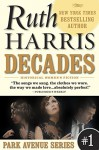 DECADES (Park Avenue Series, Book #1) - Ruth Harris