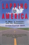 Lapping America: A Man, a Corvette, and the Interstate - Claude Clayton Smith