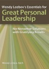 Wendy Leebov's Essentials for Great Personal Leadership Wendy Leebov's Essentials for Great Personal Leadership: No-Nonsense Solutions with Gratifying - Wendy Leebov
