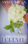 Promising Forever - Ashley Wilcox