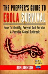 The Prepper's Guide To Ebola Survival: How to Identify, Prevent, And Survive A Possible Global Outbreak - Ron Johnson