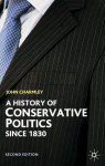 A History of Conservative Politics Since 1830 (British Studies Series) - John Charmley