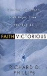 Faith Victorious: Finding Strength and Hope from Hebrews 11 - Richard D. Phillips