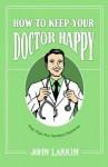 How to Keep Your Doctor Happy - John Larkin