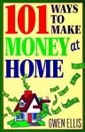 101 Ways to Make Money at Home - Gwen Ellis